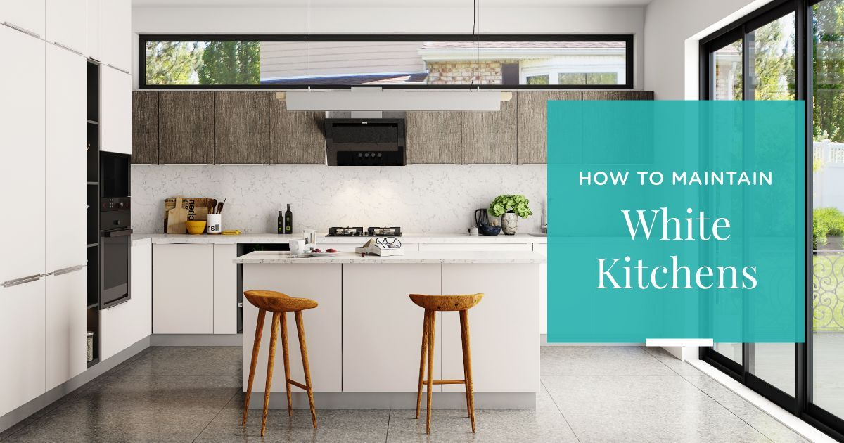 How to Keep Your White Kitchens Spotless