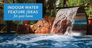 Indoor Water Feature Ideas For Your Home