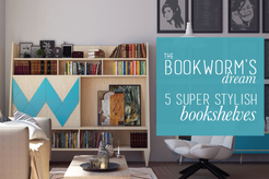 The Bookworm's Dream: 5 Super Stylish Bookshelves
