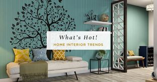 Interior Trends: What's Hot (and Not)!